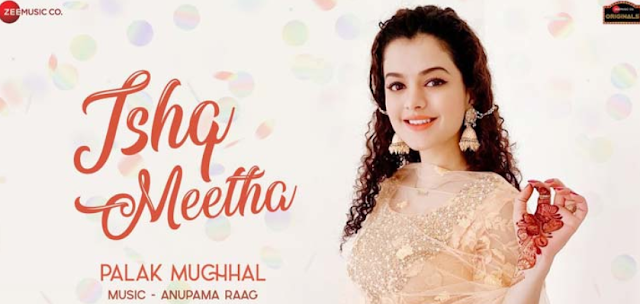 ISHQ MEETHA LYRICS – PALAK MUCHHAL 2020