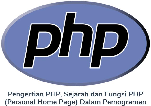Pengertian PHP, Sejarah dan Fungsi PHP (Personal Home Page) Dalam Pemograman Web Terlengkap