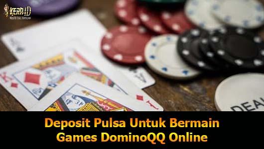 Deposit Pulsa Untuk Bermain Games DominoQQ Online