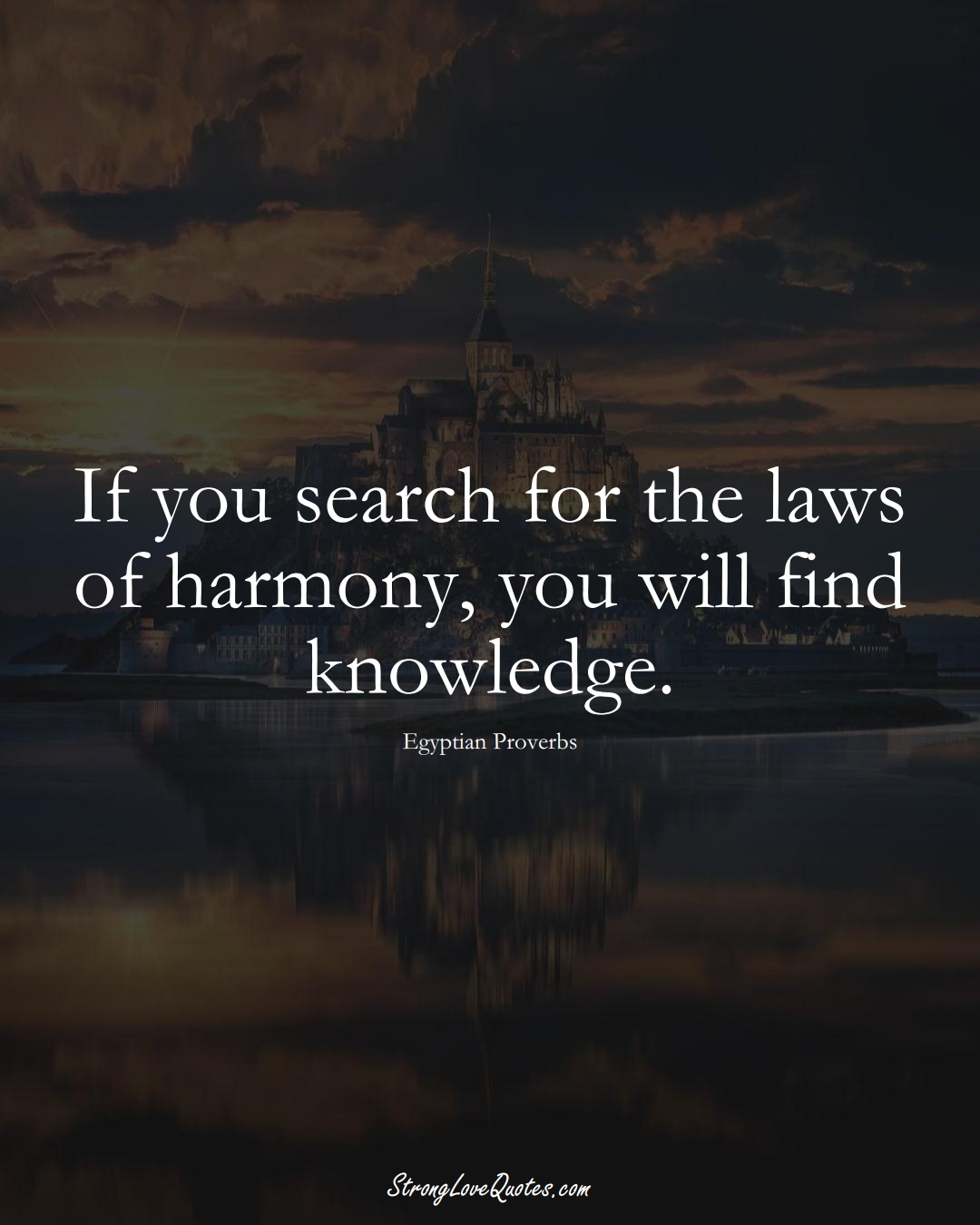 If you search for the laws of harmony, you will find knowledge. (Egyptian Sayings);  #MiddleEasternSayings