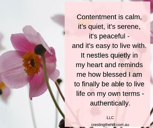 Contentment is calm, it's quiet, it's serene, it's peaceful - and it's easy to live with. LLC #lifequotes