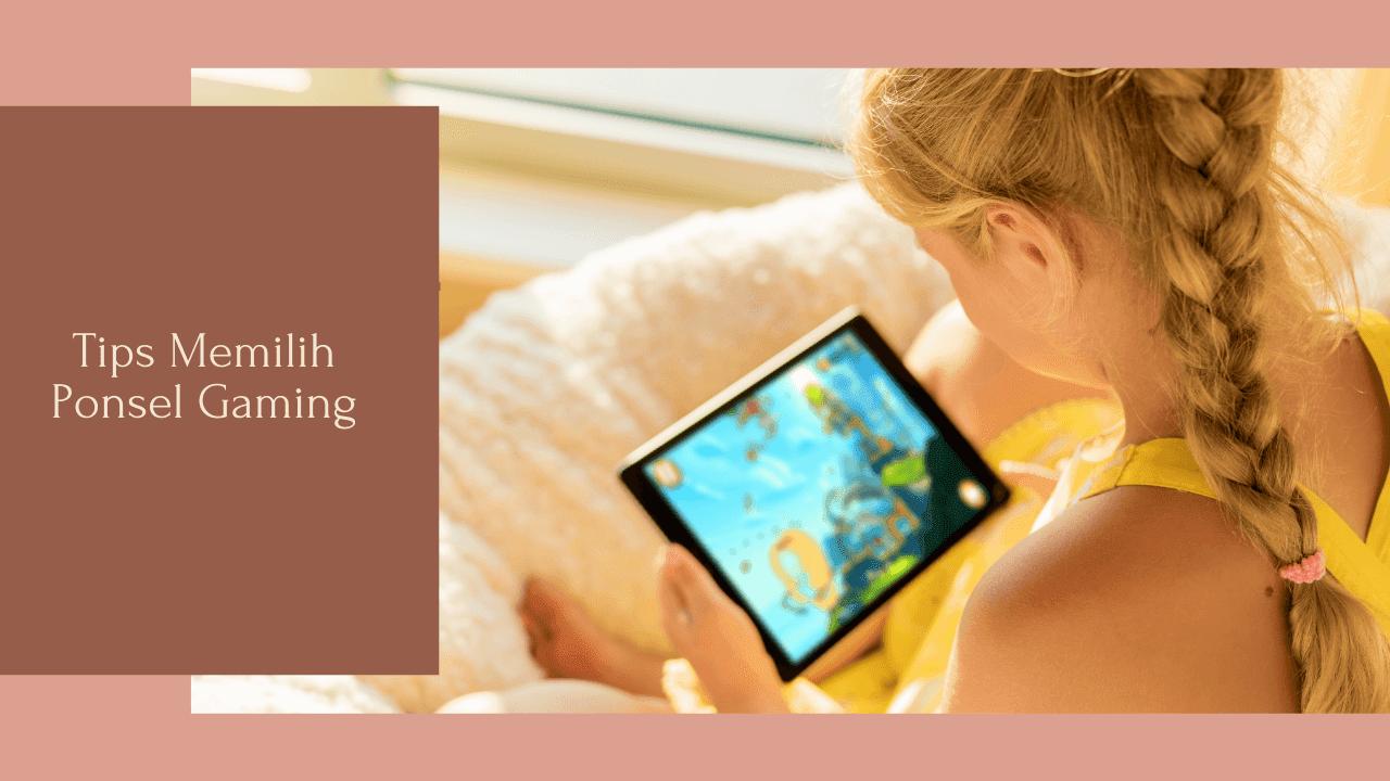 3 Tips Memilih Ponsel Gaming agar Tidak Ngelag