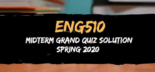 ENG510 midterm grand quiz solved spring2020