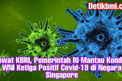 Lewat KBRI, Pemerintah RI Mantau Kondisi WNI Ketiga Positif Covid-19 di Negada Singapore