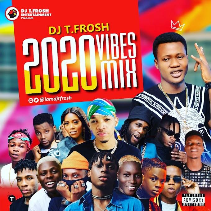 Dj T.Frosh - 2020 Vibes Mix