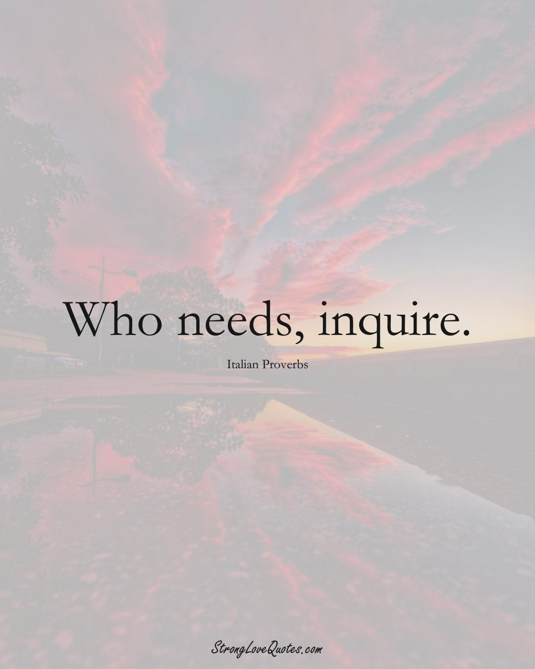Who needs, inquire. (Italian Sayings);  #EuropeanSayings