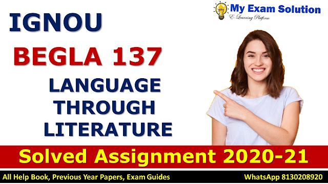 BEGLA 137 LANGUAGE THROUGH LITERATURE, BEGLA 137 Solved Assignment 2020-21, IGNOU BEGLA 137 Solved Assignment 2020-21, BA Assignment 2020-21