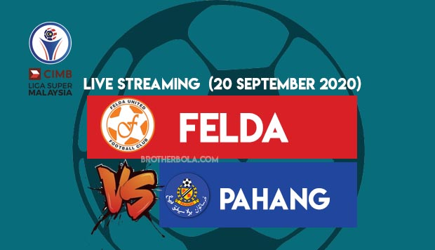 Live Streaming Felda United vs Pahang Liga Super 20.9.2020