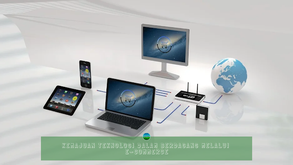 Kemajuan Teknologi Dalam Berdagang Melalui E-Commerce