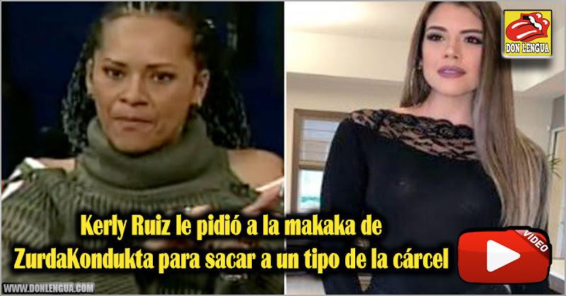 Kerly Ruiz le pidió a la makaka de ZurdaKondukta para sacar a un tipo de la cárcel