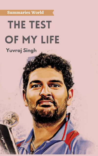 The Test Of My Life - Book summary - Yuvraj Singh - Summaries World