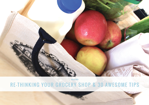 Re-Thinking Your Grocery Shop & 30 Awesome Tips