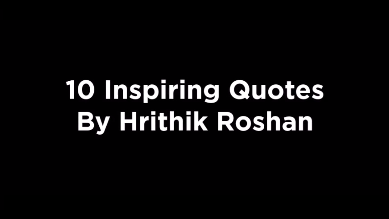 10 Inspiring Quotes By Hrithik Roshan [video]