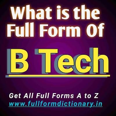 Full Form of B.Tech, full form btech, b tack full form, b tech eee full form, b tech ki full form, b tech long form, be b tech full form, b tech full form in english, b tech ece full form, b tech cse full form b tech ka full form,, full form of b tech