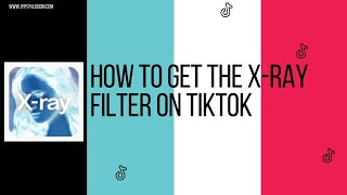 What Is The X-Ray Vision Filter On TikTok? How To Get The X-Ray Vision Filter On TikTok?