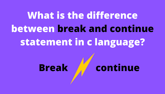 {Break VS Continue} : Difference between Break and Continue in C
