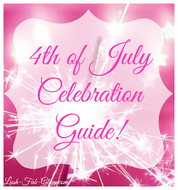 http://www.lush-fab-glam.com/2017/06/fourth-of-july-celebration-guide.html