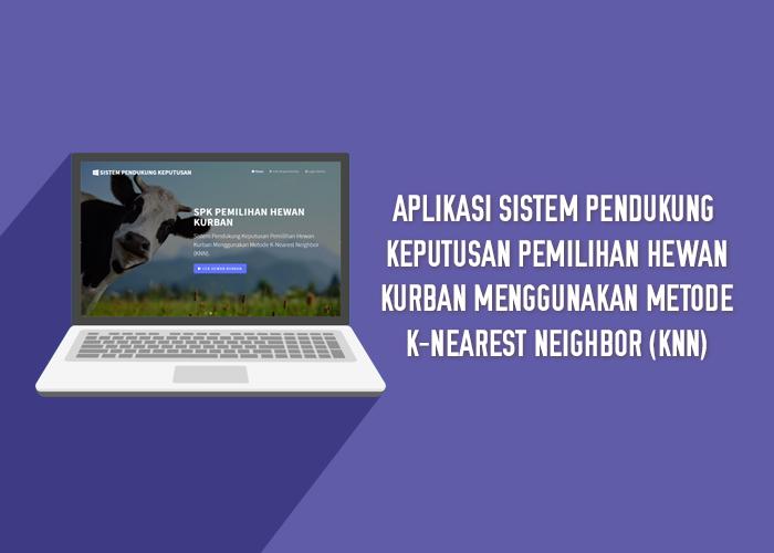 Aplikasi Sistem Pendukung Keputusan Pemilihan Hewan Kurban Menggunakan Metode K-Nearest Neighbor (KNN)