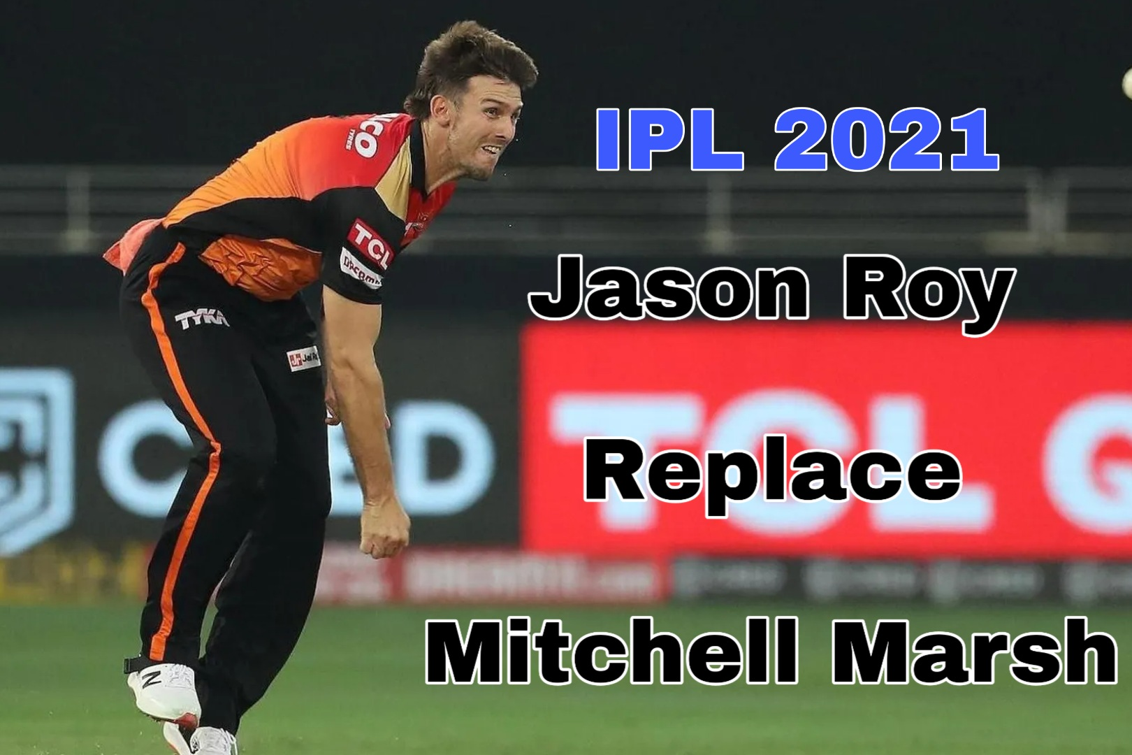 Jason Roy has signed with Sunrisers Hyderabad in place of Mitchell Marsh