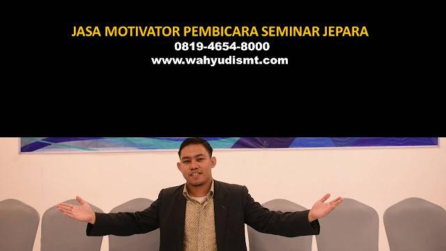 JASA MOTIVATOR PEMBICARA SEMINAR JEPARA, MOTIVATOR JEPARA TERBAIK, JASA MOTIVASI JEPARA, CAPCITY BUILDING JEPARA & TEAM BUILDING JEPARA, MOTIVATOR PENDIDIKAN JEPARA, TRAINER MOTIVASI JEPARA DAN PEMBICARA JEPARA, TRAINING MOTIVASI KARYAWAN JEPARA
