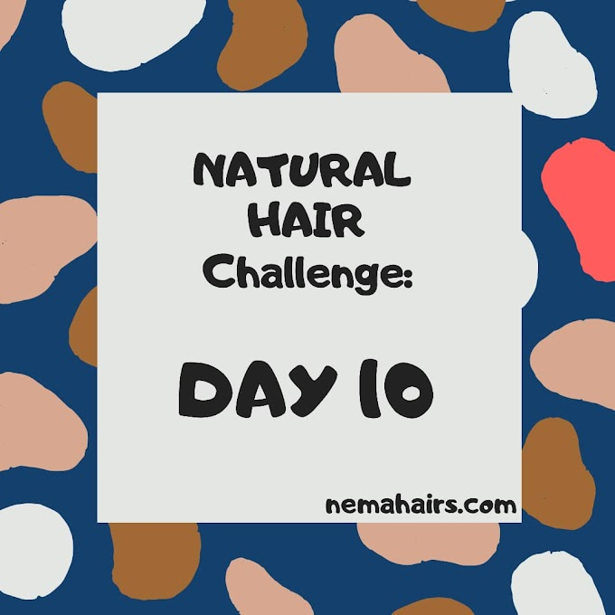NATURAL HAIR CHALLENGE: DAY 10