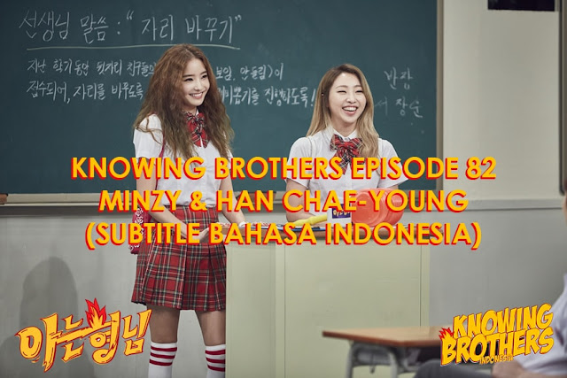 Nonton Streaming & Download Knowing Bros Episode 82 Bintang Tamu Minzy & Han Chae-young Subtitle Bahasa Indonesia