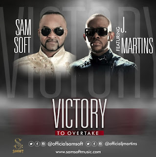 Samsoft Ft. J Martins   Victory To Overtake