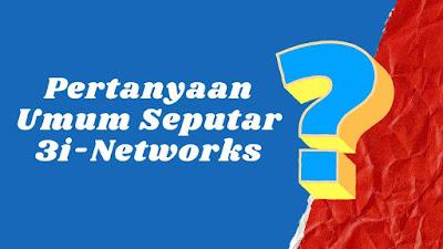 Pertanyaan Umum Seputar 3i-Networks