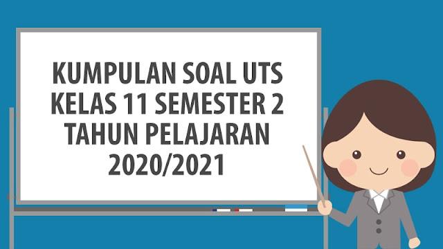 Soal PTS/UTS Kelas 11 Semester 2 TP 2020/2021 dan Jawaban