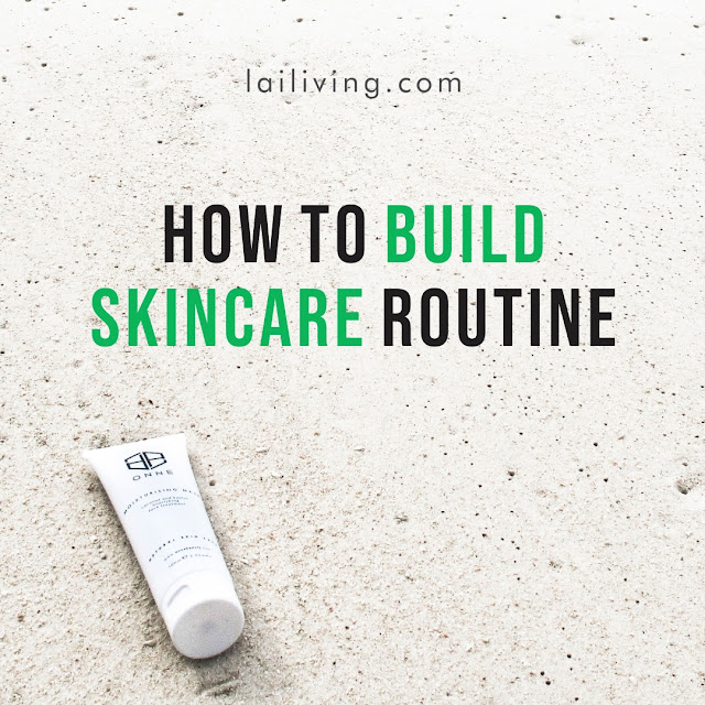 how to build skincare routine lailiving