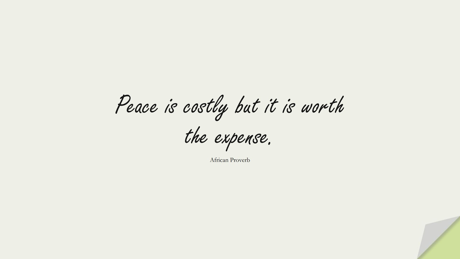 Peace is costly but it is worth the expense. (African Proverb);  #ShortQuotes