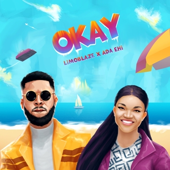 Limoblaze & Ada Ehi Collaborates on ''Okay'' (+Video) || @limoblaze @adaehimoses