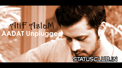 Aadat Si Hai Mujhko - Atif Aslam Songs Lyrics.