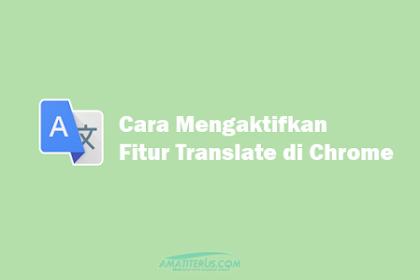 Cara Mudah Mengaktifkan Fitur Google Translate di Google Chrome (Terlengkap)