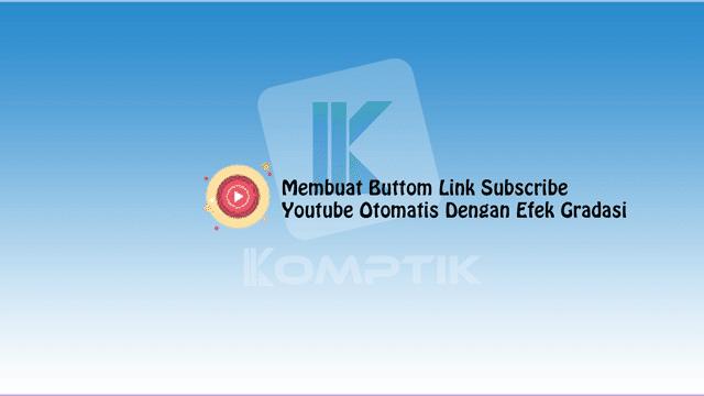Membuat Buttom Link Subscribe Youtube Otomatis Dengan Efek Gradasi