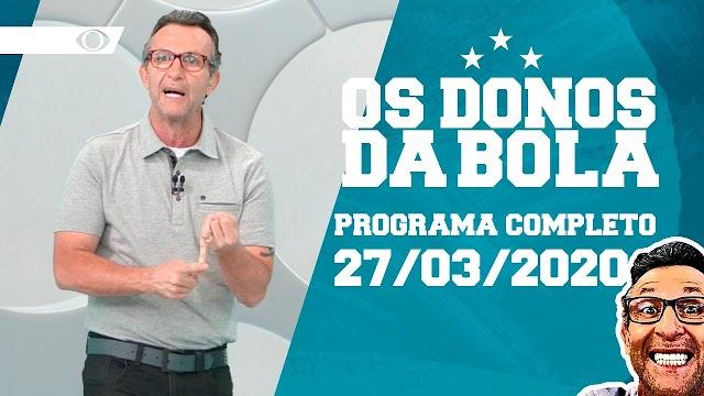 OS DONOS DA BOLA - 27/03/2020 - PROGRAMA COMPLETO