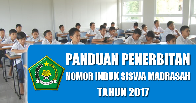 Panduan Penerbitan Nomor Induk Siswa Madrasah Nism Tahun 2017 Guru Madrasah