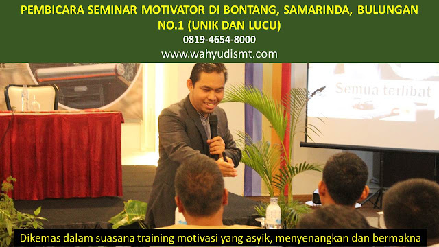 PEMBICARA SEMINAR MOTIVATOR DI BONTANG, SAMARINDA, BULUNGAN  NO.1,  Training Motivasi di BONTANG, SAMARINDA, BULUNGAN , Softskill Training di BONTANG, SAMARINDA, BULUNGAN , Seminar Motivasi di BONTANG, SAMARINDA, BULUNGAN , Capacity Building di BONTANG, SAMARINDA, BULUNGAN , Team Building di BONTANG, SAMARINDA, BULUNGAN , Communication Skill di BONTANG, SAMARINDA, BULUNGAN , Public Speaking di BONTANG, SAMARINDA, BULUNGAN , Outbound di BONTANG, SAMARINDA, BULUNGAN , Pembicara Seminar di BONTANG, SAMARINDA, BULUNGAN