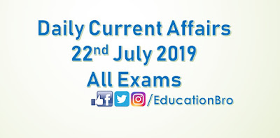 Daily Current Affairs 22nd July 2019 For All Government Examinations