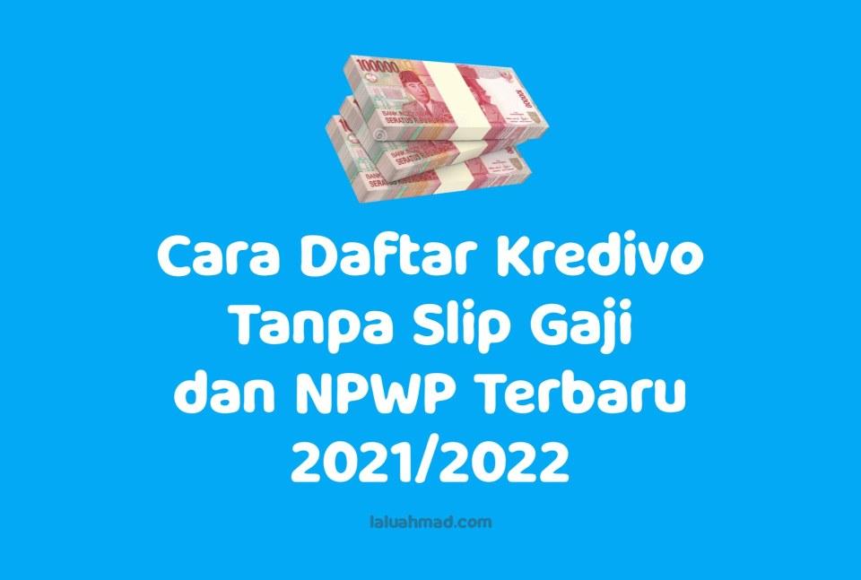 Cara Daftar Kredivo Tanpa Slip Gaji dan NPWP Terbaru 2021/2022
