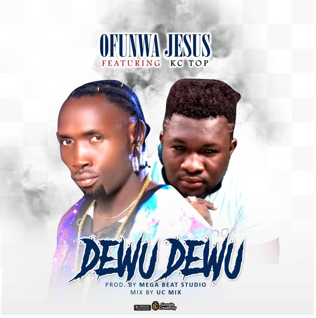 "Ofunwa Jesus – ""Dewu Dewu"" ft. Kc Top #Arewapublisize"