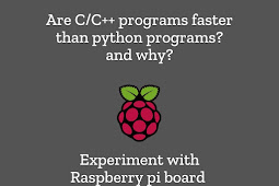 Are C/C++ programs faster than python programs? and why?  [ Experiment with Raspberry pi board ]
