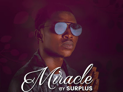 MP3 + VIDEO: Surplus - Miracle | @iam_surplus