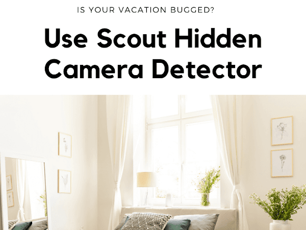 Is Your Vacation Bugged? Use Scout Hidden Camera Detector To Find Out