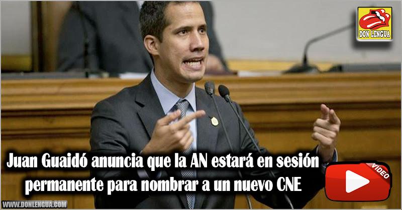 Juan Guaidó anuncia que la AN estará en sesión permanente para nombrar a un nuevo CNE