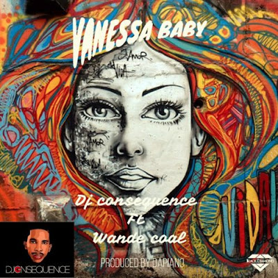 MUSIC: DJ Consequence Ft. Wande Coal – Vanessa Baby - | Nigeria Based Online Trusted Music And Video Site