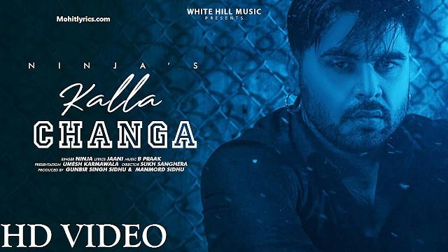 Kalla Changa Lyrics has sung by Ninja and its music has given by B Praak Kalla Changa Lyrics - Ninja  |  Mohitlyrics