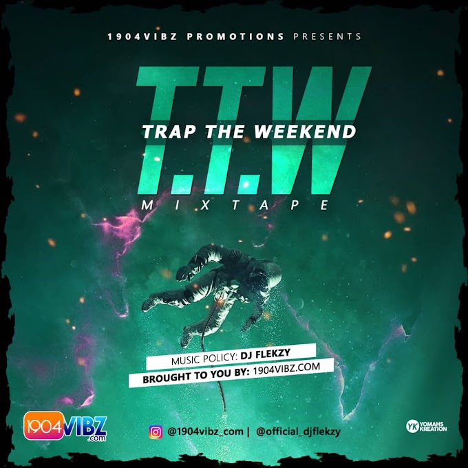 Mixtape: 1904vibz Ft. Dj Flekzy - Trap the Weekend Mixtape