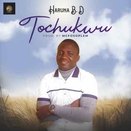 Audio: Haruna B.D – Tochukwu