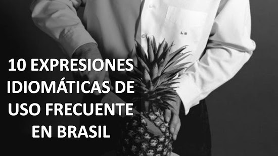 10 EXPRESIONES IDIOMÁTICAS DE USO CORRIENTE EN BRASIL